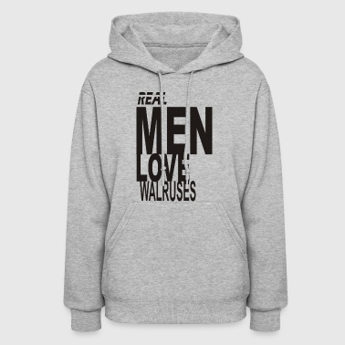 Real Men Love Walrus Funny - Women's Hoodie