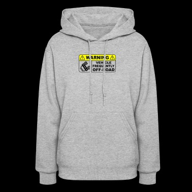 Vehicle Frequently Off Road - Women's Hoodie