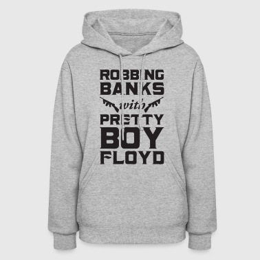 Robbing Banks with Pretty Boy Floyd - Women's Hoodie