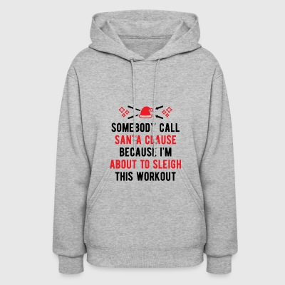 Somebody Call Santa Clause (Sleigh Workout) v2 - Women's Hoodie