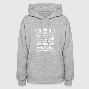 I Am A Kindergarten Teacher Shirt - Women's Hoodie