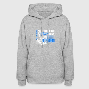 Retirement Plan On Kitesurfing Shirt - Women's Hoodie