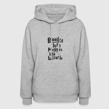 Books Turn Muggles Into Wizards - Women's Hoodie