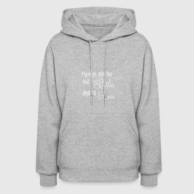 Though she be but little she is fierce - Women's Hoodie