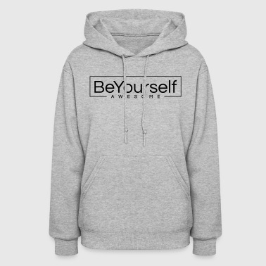 Be Yourself- Awesome - Women's Hoodie