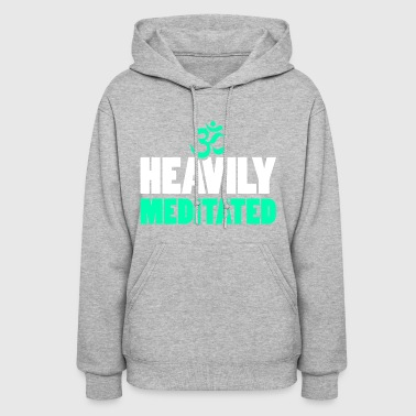 Heavily Meditated - Women's Hoodie
