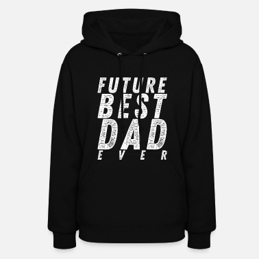 Future Dad Future Best Dad Ever - Women's Hoodie