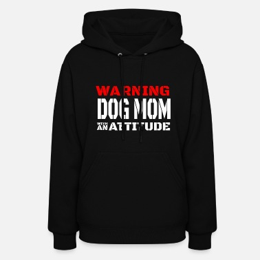 Attitude DOG MOM - WARNING DOG MOM WITH AN ATTITUDE - Women's Hoodie