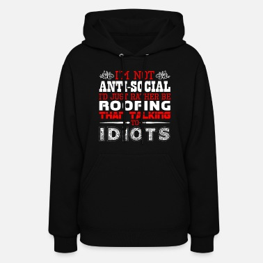 Roof Im Not Antisocial Id Just Rather Roofing - Women's Hoodie
