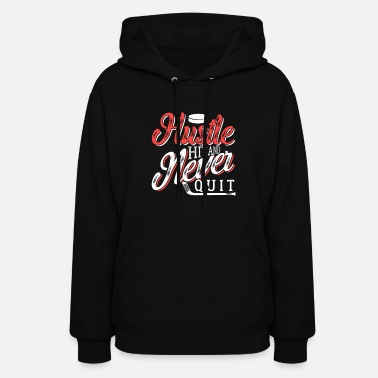 Team Hustle Hit And Never Quit Hockey - Women's Hoodie