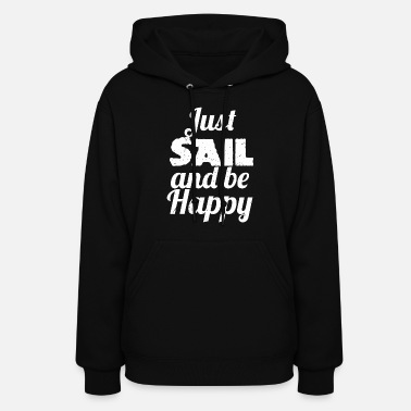Sail Sailing - Just SAIL and be Happy Sailing - Women's Hoodie
