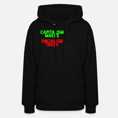 Capital Capitalism makes Socialism takes - Women's Hoodie