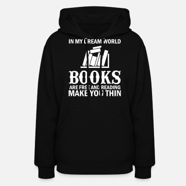 Book In My Dream World Books Are Free And Reading Make - Women's Hoodie