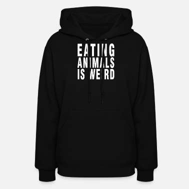 Weird Eating Animals Is Weird #2 - Women's Hoodie