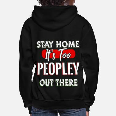 Funky Stay Home It's Too Peopley Out There - Women's Hoodie