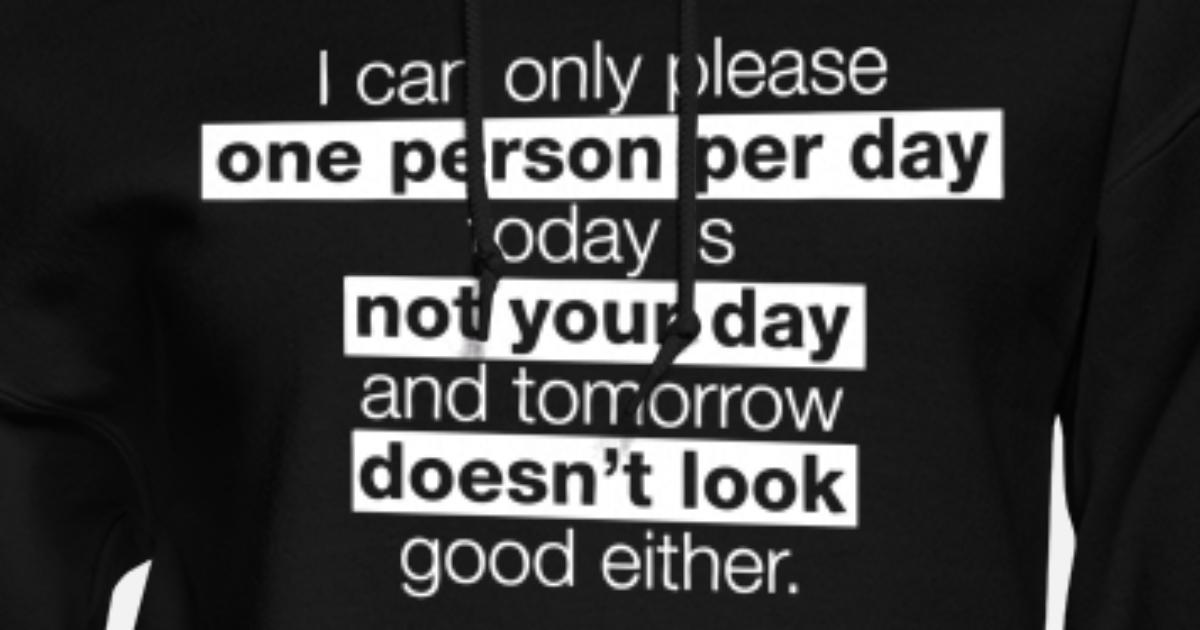 I Can Only Please One Person a Day.. Hoodie
