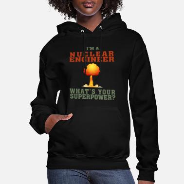 Bomb Best Nuclear Engineer shirt Funny Quote Superpower - Women's Hoodie