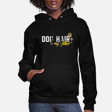 Dog Dog Hair Is My Glitter - Dog Lover Pet - Women's Hoodie