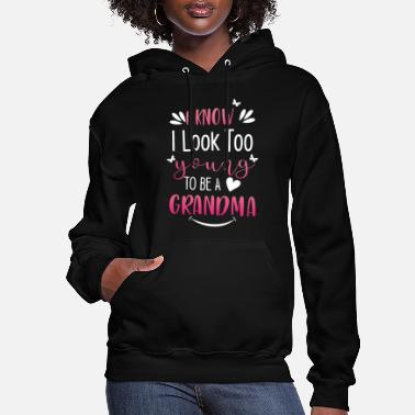 Young I know i look too young to be a grandma - Women's Hoodie