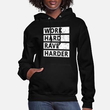 Rave Rave - Work Hard Rave Harder - Women's Hoodie