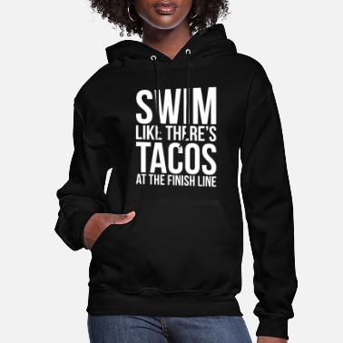 Swim Swim Like There are Tacos at the Finish Line - Women's Hoodie