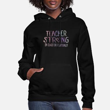 Inspirational Teacher Strong In Class Or Virtually - Women's Hoodie