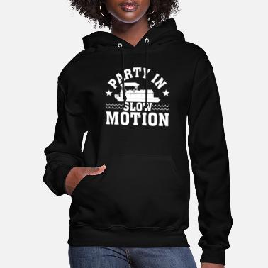 Motion Party In Slow Motion Pontoon Boat Lover - Women's Hoodie