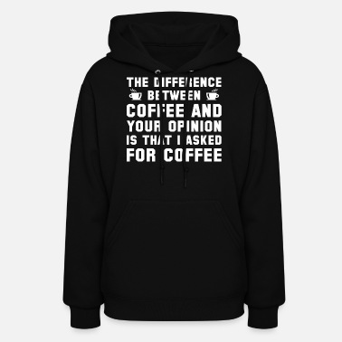 Opinion Coffee And Your Opinion - Women's Hoodie
