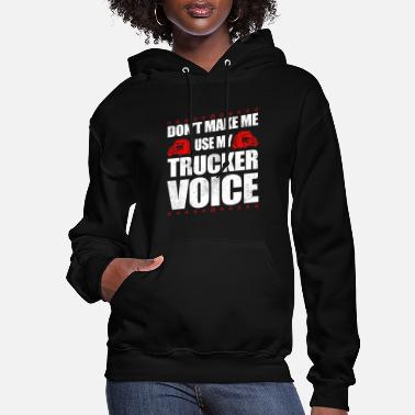 Old School Funny Use My Trucker Voice Truck Driver Gift Idea - Women's Hoodie