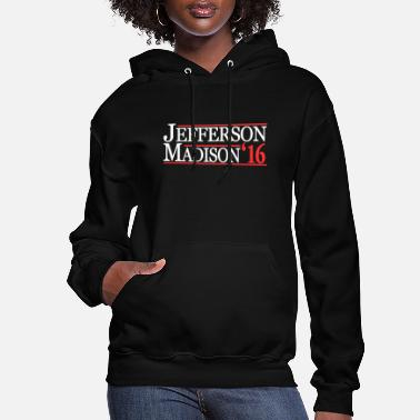 James Madison Thomas Jefferson And James Madison TShirt - Women's Hoodie