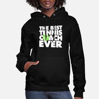 Coach The Best Tennis Coach Ever - Women's Hoodie