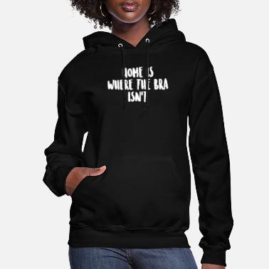 Couch Home is where the bra isn't funny relax - Women's Hoodie