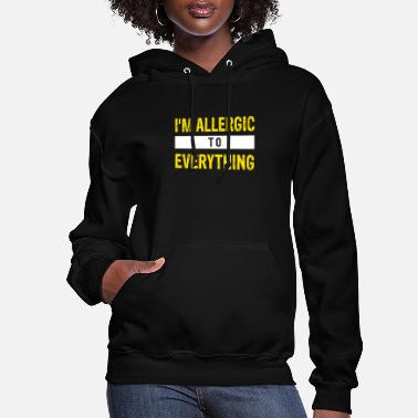 Allergy Allergic to Everything Funny ironic Gift design - Women's Hoodie