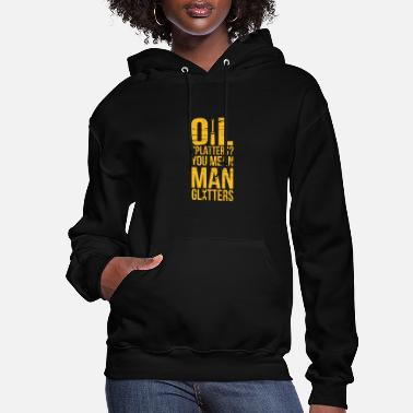 Oil Splatters? You Mean Man Glitters Mechanics - Women's Hoodie