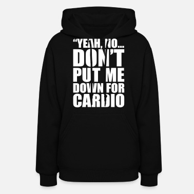 Fat Don't Put Me Down For Cardio - Women's Hoodie
