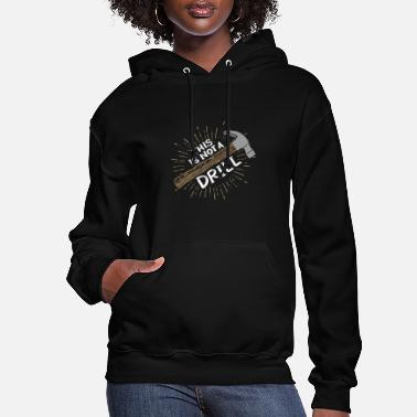Woodmen This is not a drill - Funny Carpenter - Women's Hoodie