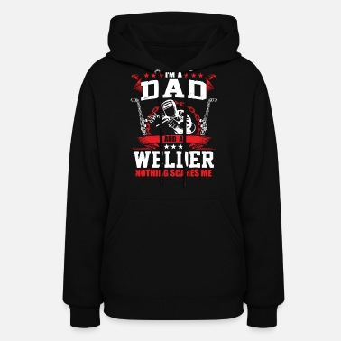 I m A Dad Welder T shirt Welding Father s Day Gift - Women's Hoodie