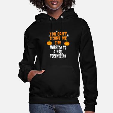 Nail Can't scare me I'm Married to a Nail Technician - Women's Hoodie