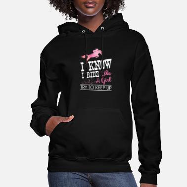 Horse I Know I Ride Like A Girl Try To Keep Up Horse - Women's Hoodie