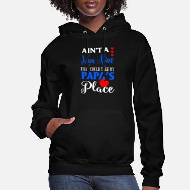 Alive Ain't a man alive that could take my papa's place - Women's Hoodie