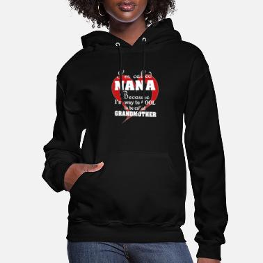 Best Nana Eve Nana, grandmother, I'm called Nana because I'm way - Women's Hoodie