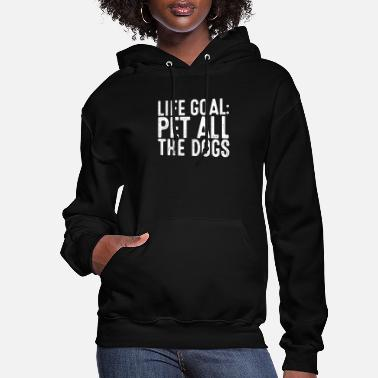 Pet Life Goal Pet All The Dogs - Women's Hoodie