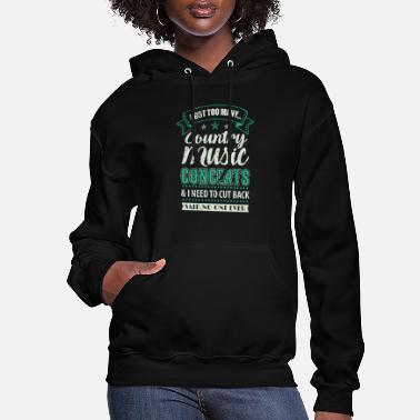 Concert I Got Too Many Country Music Concerts - Women's Hoodie