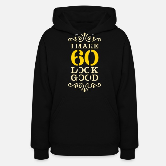 Look Hoodies & Sweatshirts - I Make 60 Look Good - Women's Hoodie black