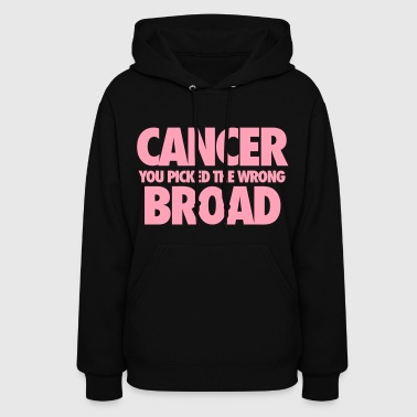 Cancer You Picked The Wrong Broad - Women's Hoodie