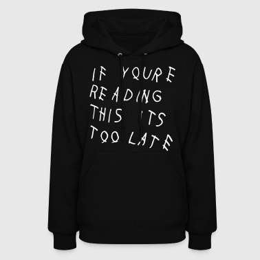 If You're Reading This It's Too Late Shirt - Women's Hoodie