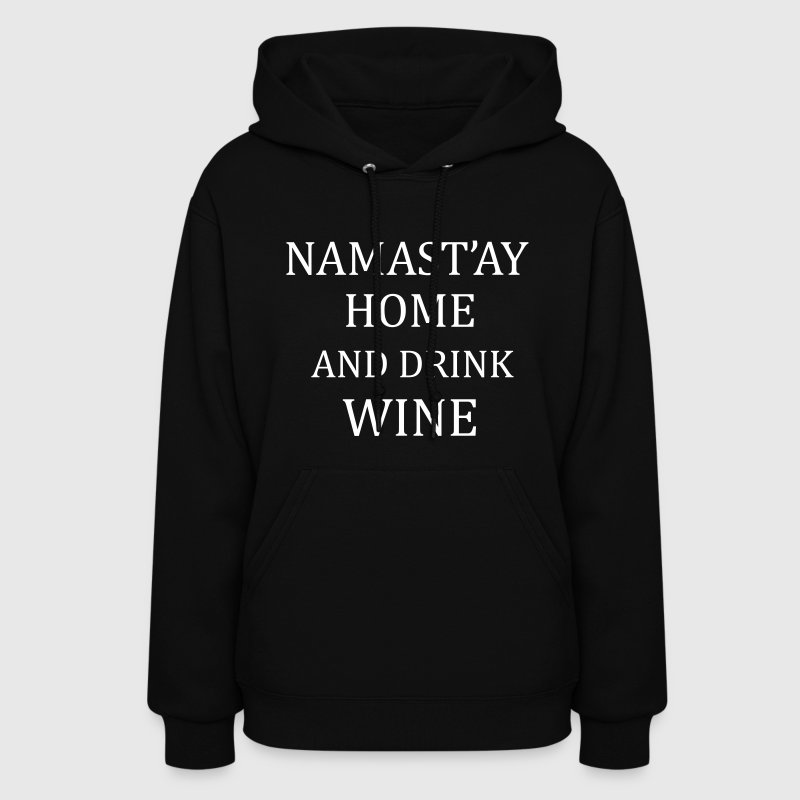 Namast'ay Home And Drink Wine - Women's Hoodie