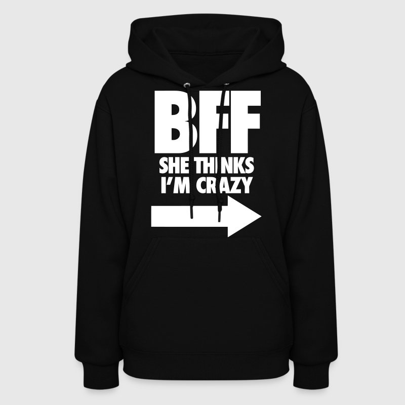 BFF She Thinks I'm Crazy - Women's Hoodie