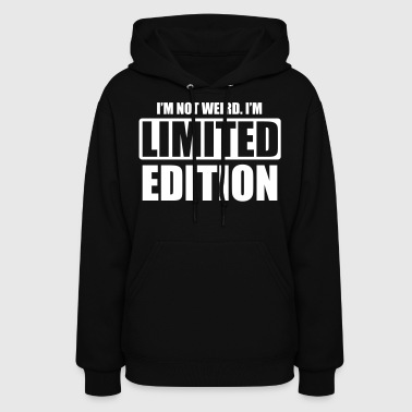 I'm not weird. I'm limited edition - Women's Hoodie
