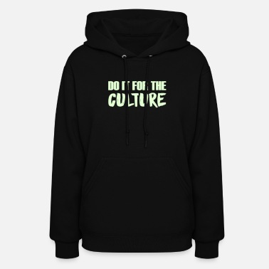 Culture DO IT FOR THE CULTURE - Women's Hoodie